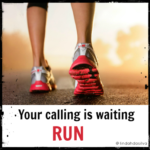 Your calling is waiting for you - run