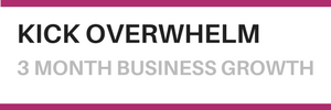 Kick overwhelm – 3 Months to Change Your Business – Are You Ready?